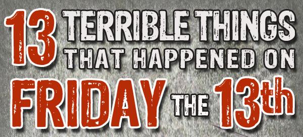 Ужасът на петък 13-и! 13 ужасни неща, станали на този ден